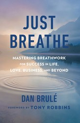 Buy Just Breathe: Mastering Breathwork for Success in Life, Love, Business, and Beyond