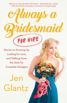 dce8d5f5e3674 Always a Bridesmaid (for Hire) | Book by Jen Glantz | Official ...