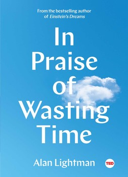 In praise of wasting time book by alan lightman official in praise of wasting time fandeluxe Gallery