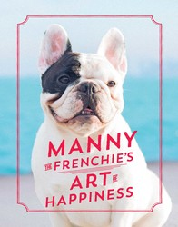 Manny the Frenchie's Art of Happiness book cover