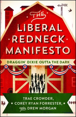 9812af183f The Liberal Redneck Manifesto | Book by Trae Crowder, Corey Ryan Forrester,  Drew Morgan | Official Publisher Page | Simon & Schuster