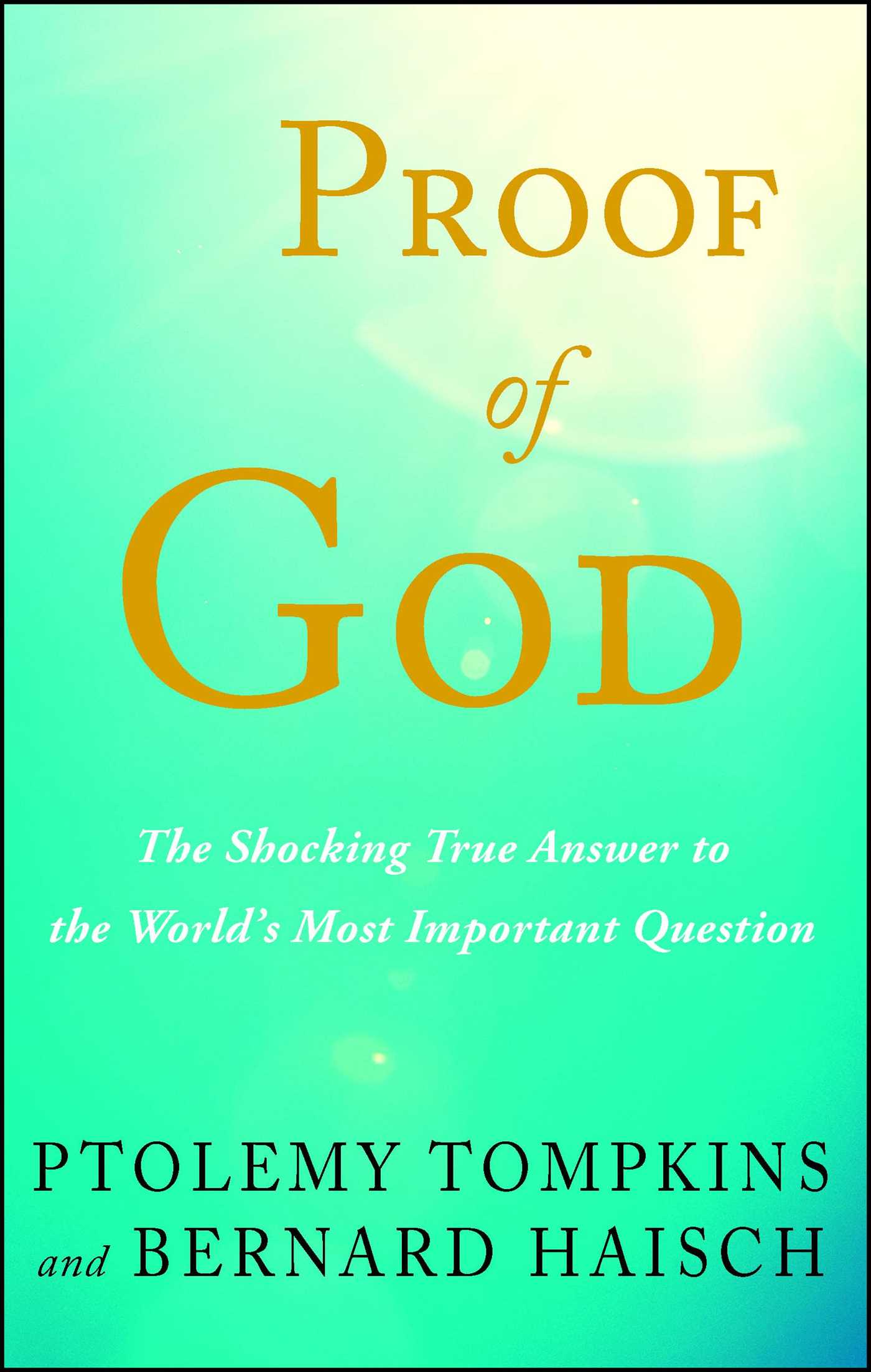 The answer proof of god in heaven the answer proof of god in heaven array proof of god book by ptolemy tompkins bernard haisch official rh simonandschuster com fandeluxe Image collections