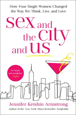 Sex and the City and Us | Book by Jennifer Keishin Armstrong