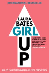Buy Girl Up: Kick Ass, Claim Your Woman Card, and Crush Everyday Sexism