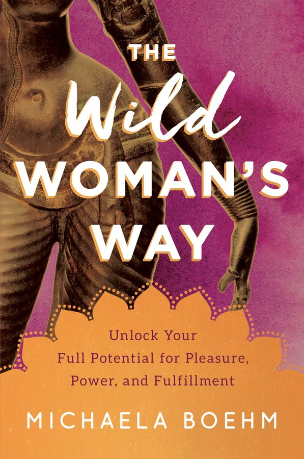 The Wild Woman S Way Book By Michaela Boehm Official