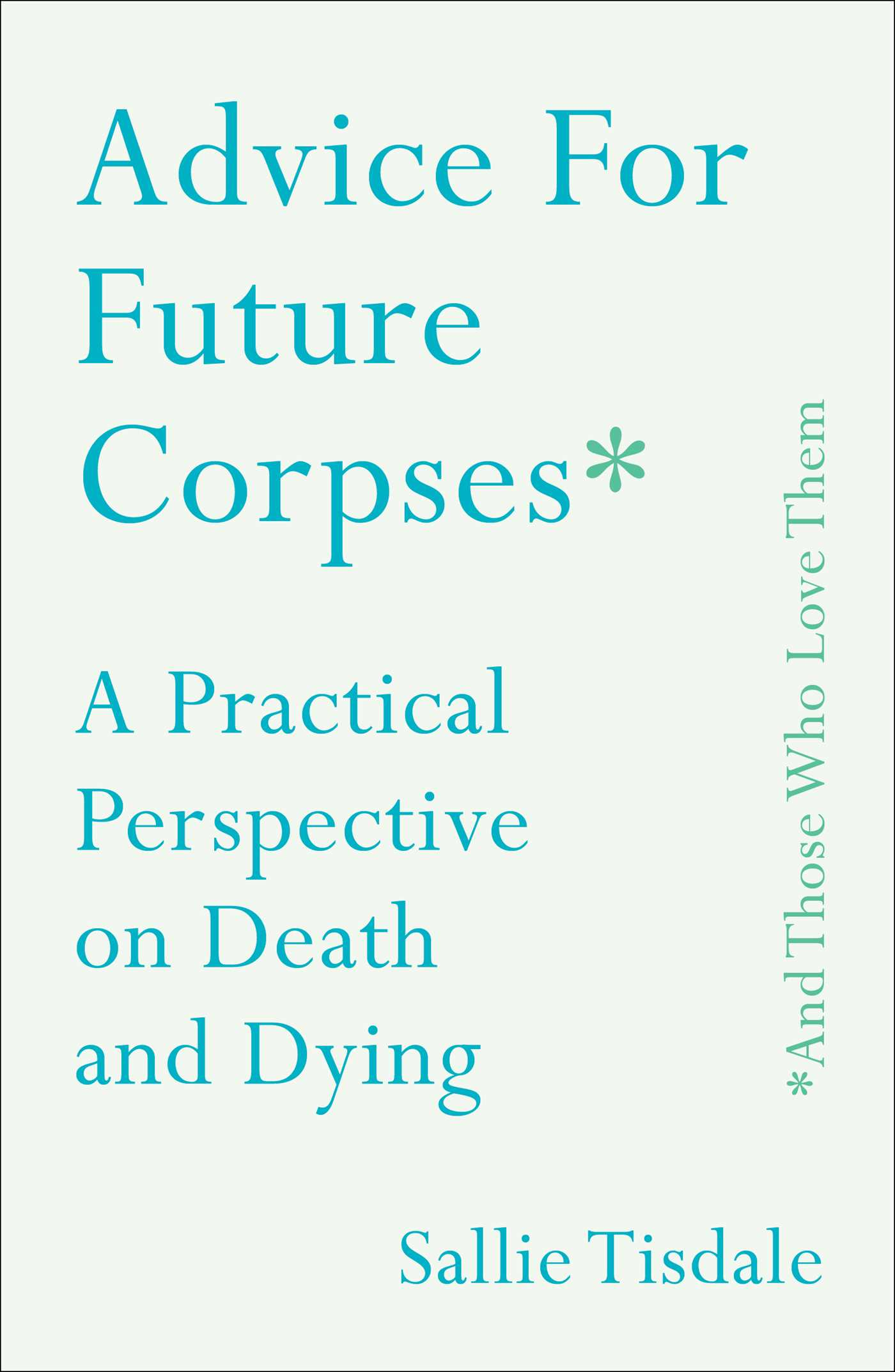 Advice for future corpses and those who love them 9781501182174 hr