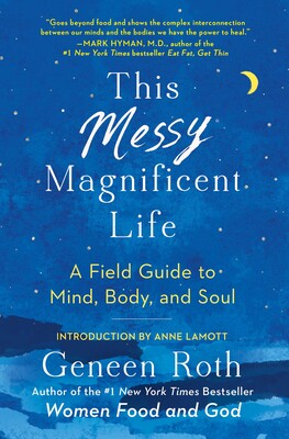 This Messy Magnificent Life | Book by Geneen Roth, Anne Lamott