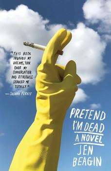 pretend i m dead book by jen beagin official publisher page