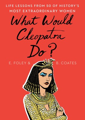 What Would Cleopatra Do? | Book by Elizabeth Foley, Beth Coates