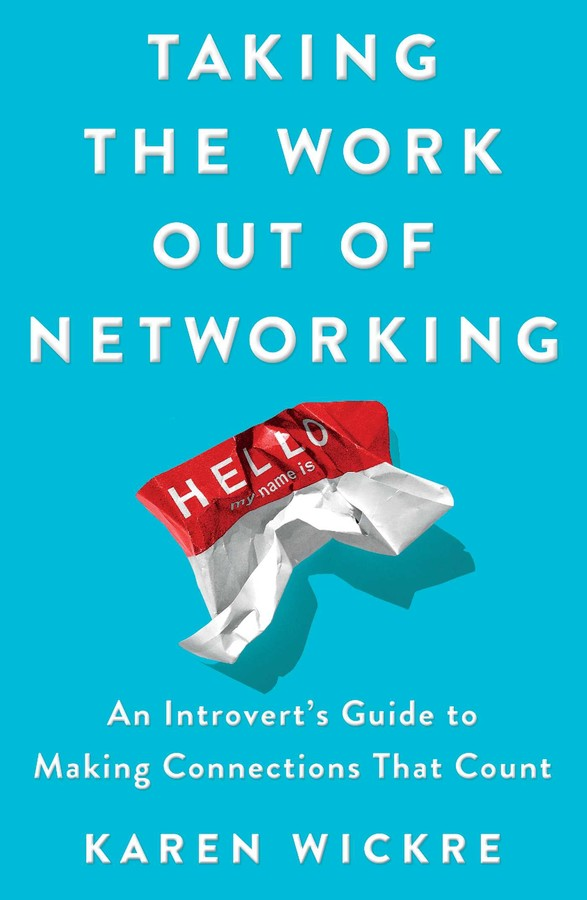 Taking The Work Out Of Networking Book By Karen Wickre