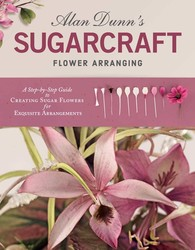 Alan Dunn's Sugarcraft Flower Arranging