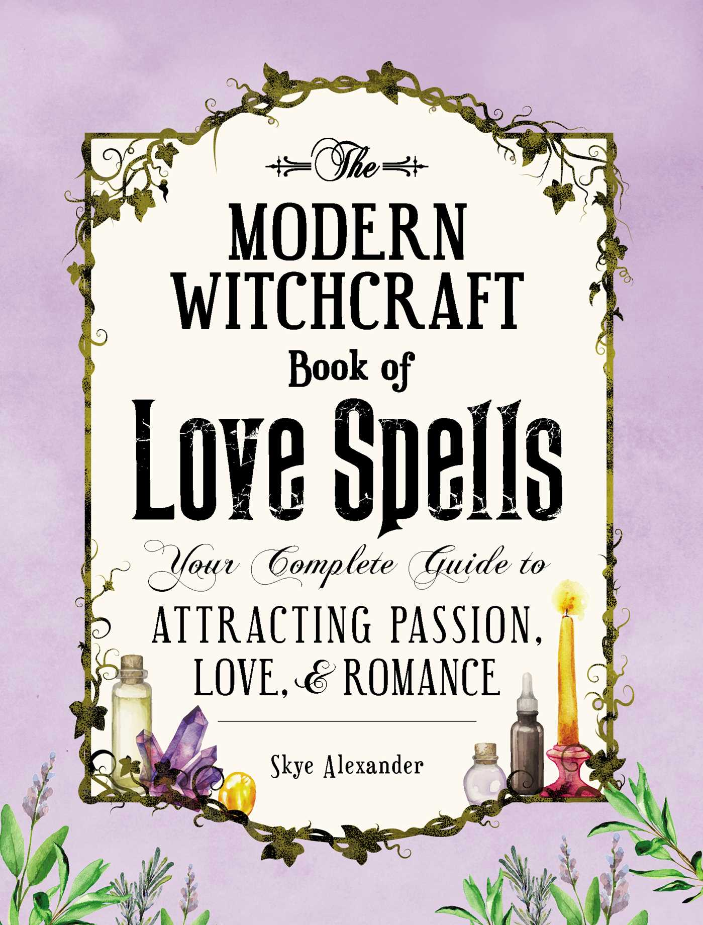 The Modern Witchcraft Book Of Love Spells Book By Skye Alexander