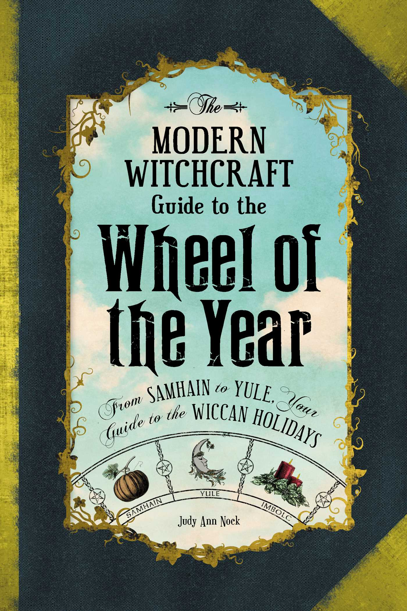 The modern witchcraft guide to the wheel of the year 9781507205372 hr