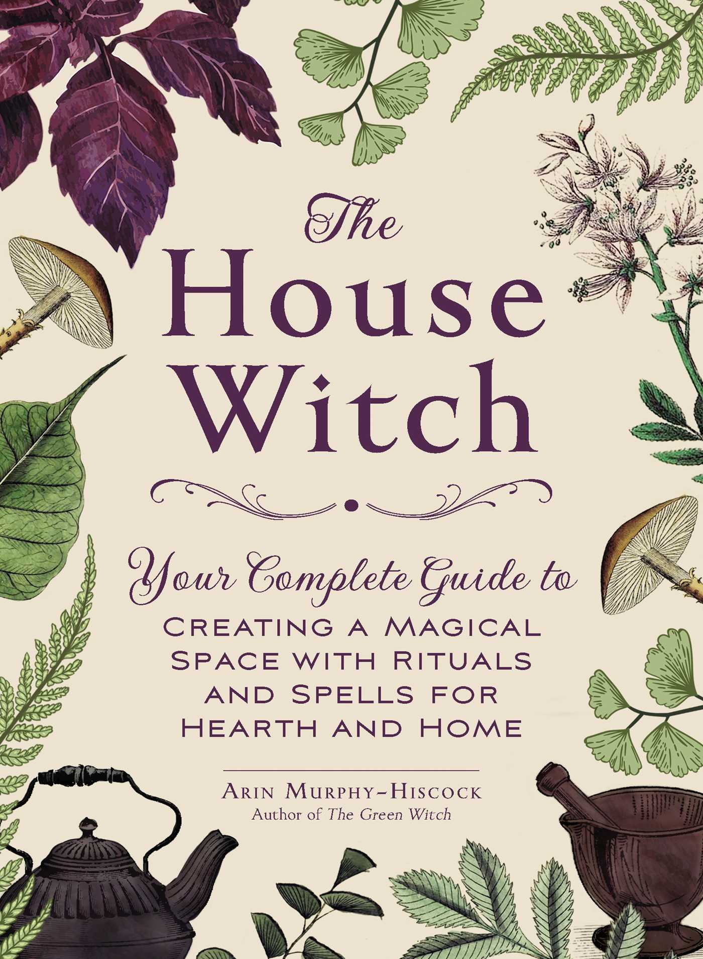 The House Witch | Book by Arin Murphy-Hiscock | Official Publisher