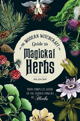 The Modern Witchcraft Guide to Magickal Herbs | Book by Judy Ann