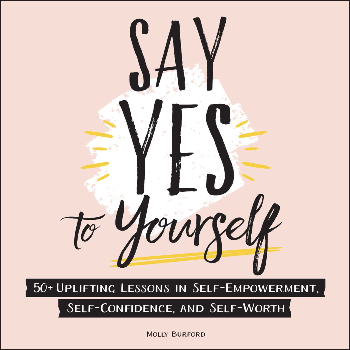 Say Yes to Yourself | Book by Molly Burford | Official Publisher Page |  Simon & Schuster