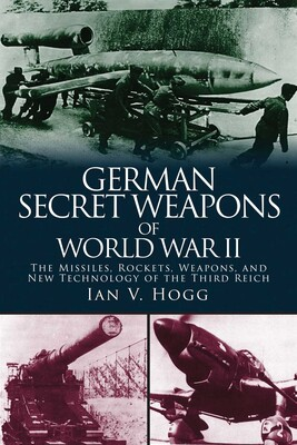 German Secret Weapons of World War II | Book by Ian V  Hogg