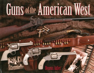 Guns of the American West eBook by Dennis Adler | Official Publisher
