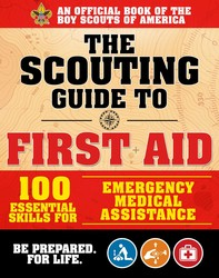The Scouting Guide to First Aid: An Official Boy Scouts of America Handbook