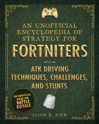 An Unofficial Encyclopedia of Strategy for Fortniters: ATK Driving Techniques, Chal