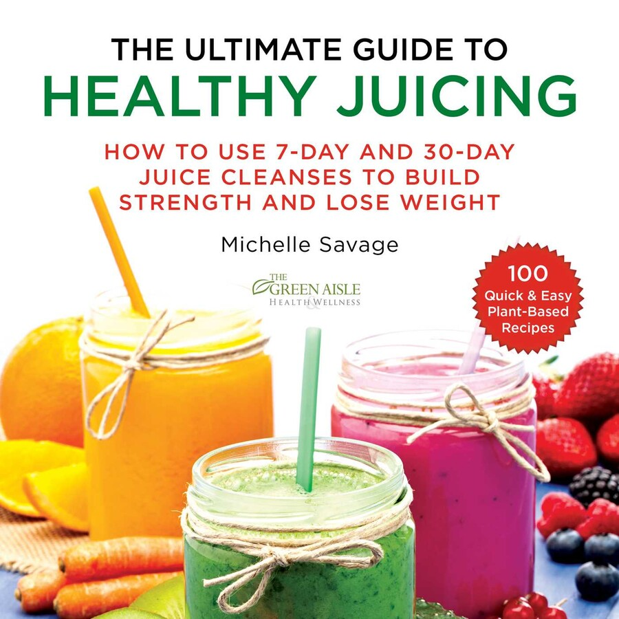 The Ultimate Guide To Healthy Juicing Book By Michelle Savage