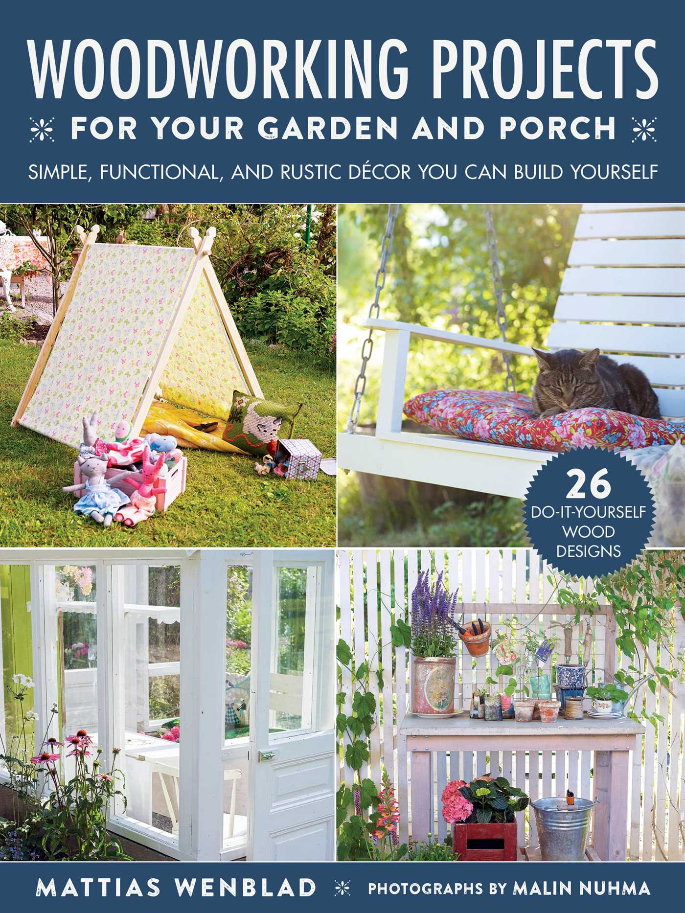 Woodworking Projects For Your Garden And Porch Book By Mattias Wenblad Malin Nuhma Gun Penhoat Official Publisher Page Simon Schuster