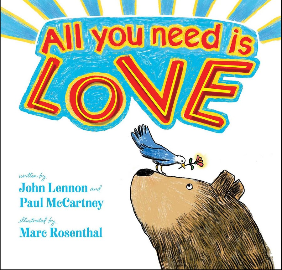 All You Need Is Love Book By John Lennon Paul Mccartney Marc Rosenthal Official Publisher Page Simon Schuster