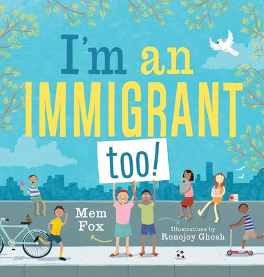 I'm an Immigrant Too! | Book by Mem Fox, Ronojoy Ghosh | Official