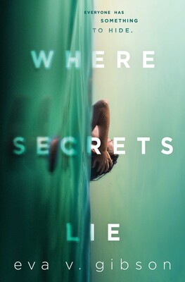 The cover of WHERE SECRETS LIE by Eva V. Gibson. An inverted view of a green river, in which a girl swims. She holds her head as though she is crying. Click on the image to pre-order the book from the publisher.