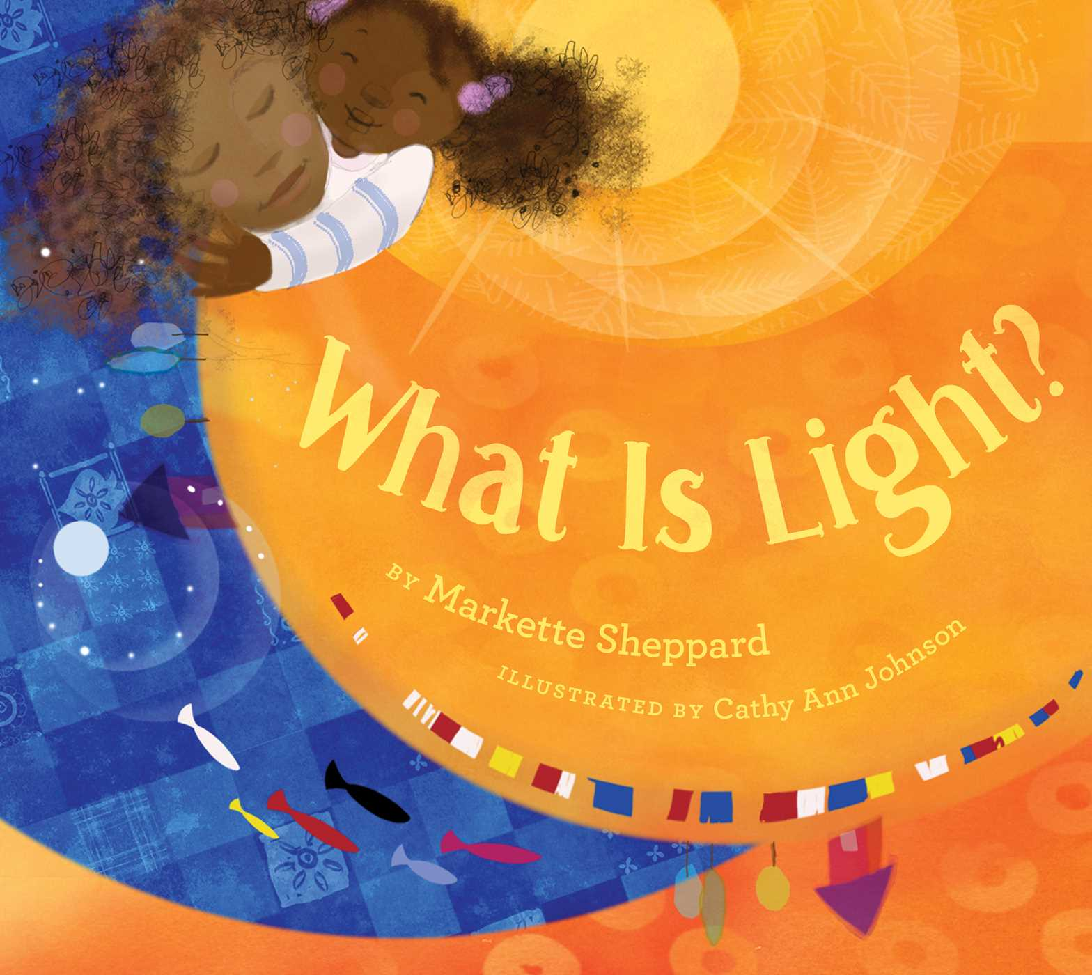 What Is Light? | Book by Markette Sheppard, Cathy Ann Johnson | Official Publisher Page | Simon & Schuster