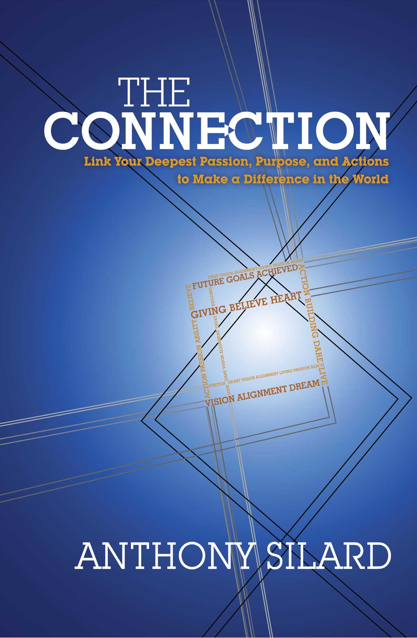 The Connection Book By Anthony Silard Official Publisher Page Electricity In Action Link Your Deepest Passion Purpose And Actions To Make A Difference World