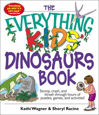 The Everything Kids' Dinosaurs Book