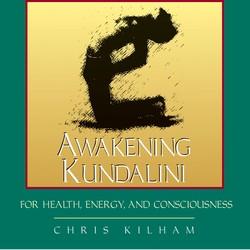 Awakening Kundalini for Health, Energy, and Consciousness