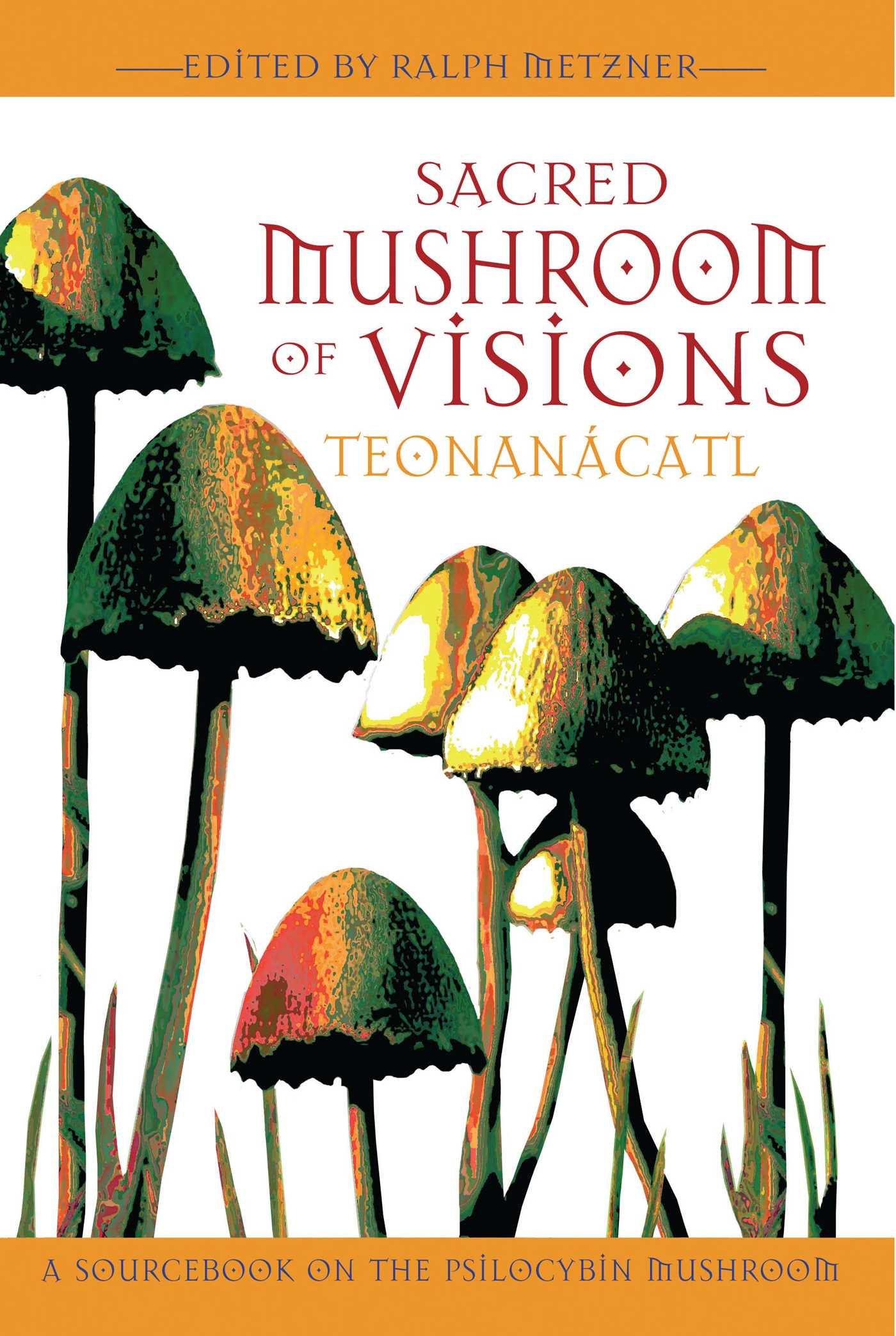 sacred mushroom of visions teonanácatl book by ralph metzner