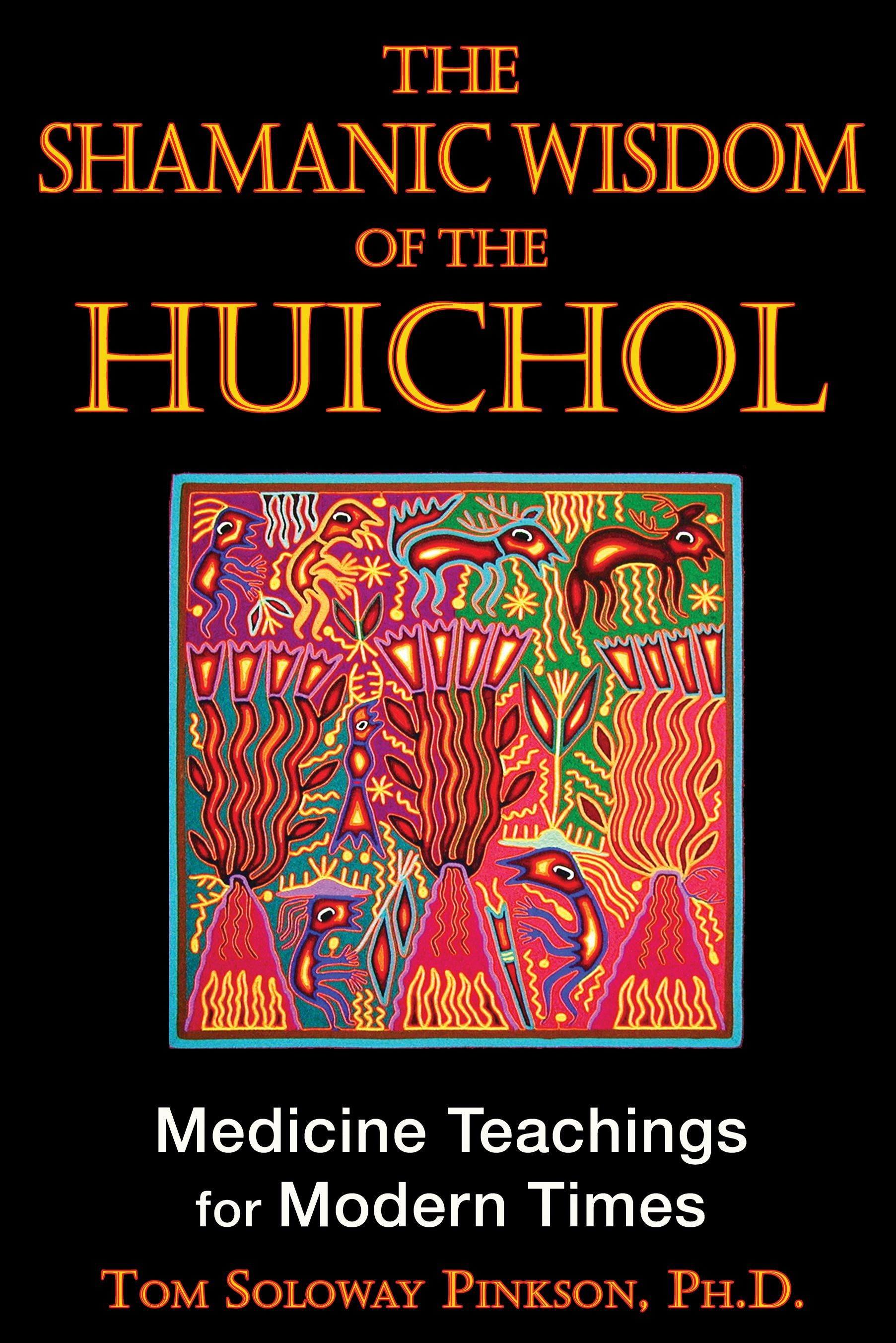 Book Cover Image (jpg): The Shamanic Wisdom of the Huichol. 2nd Edition, New  ...