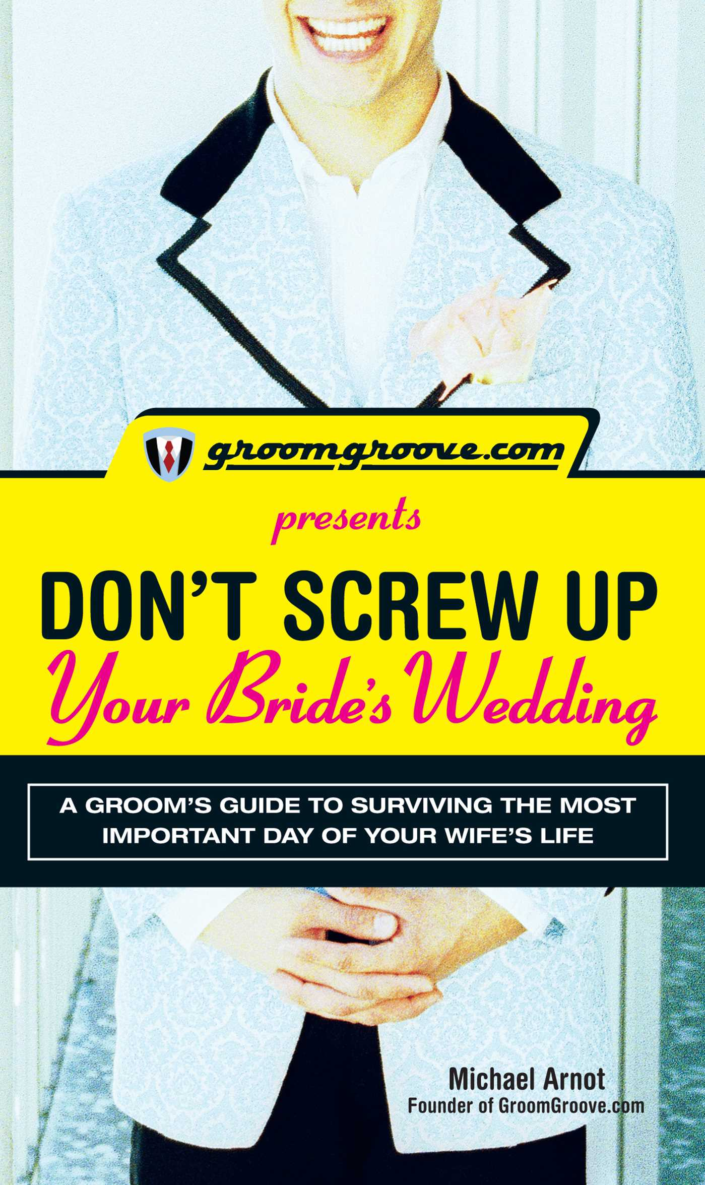 Groomgroove Presents Dont Screw Up Your Brides Wedding Book