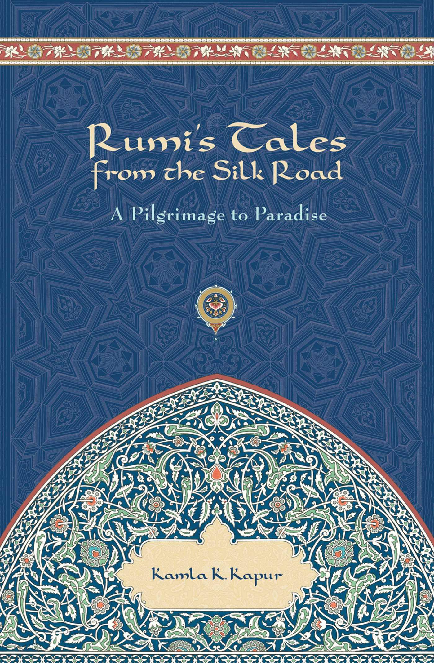 rumi 39 s tales from the silk road book by kamla k kapur. Black Bedroom Furniture Sets. Home Design Ideas