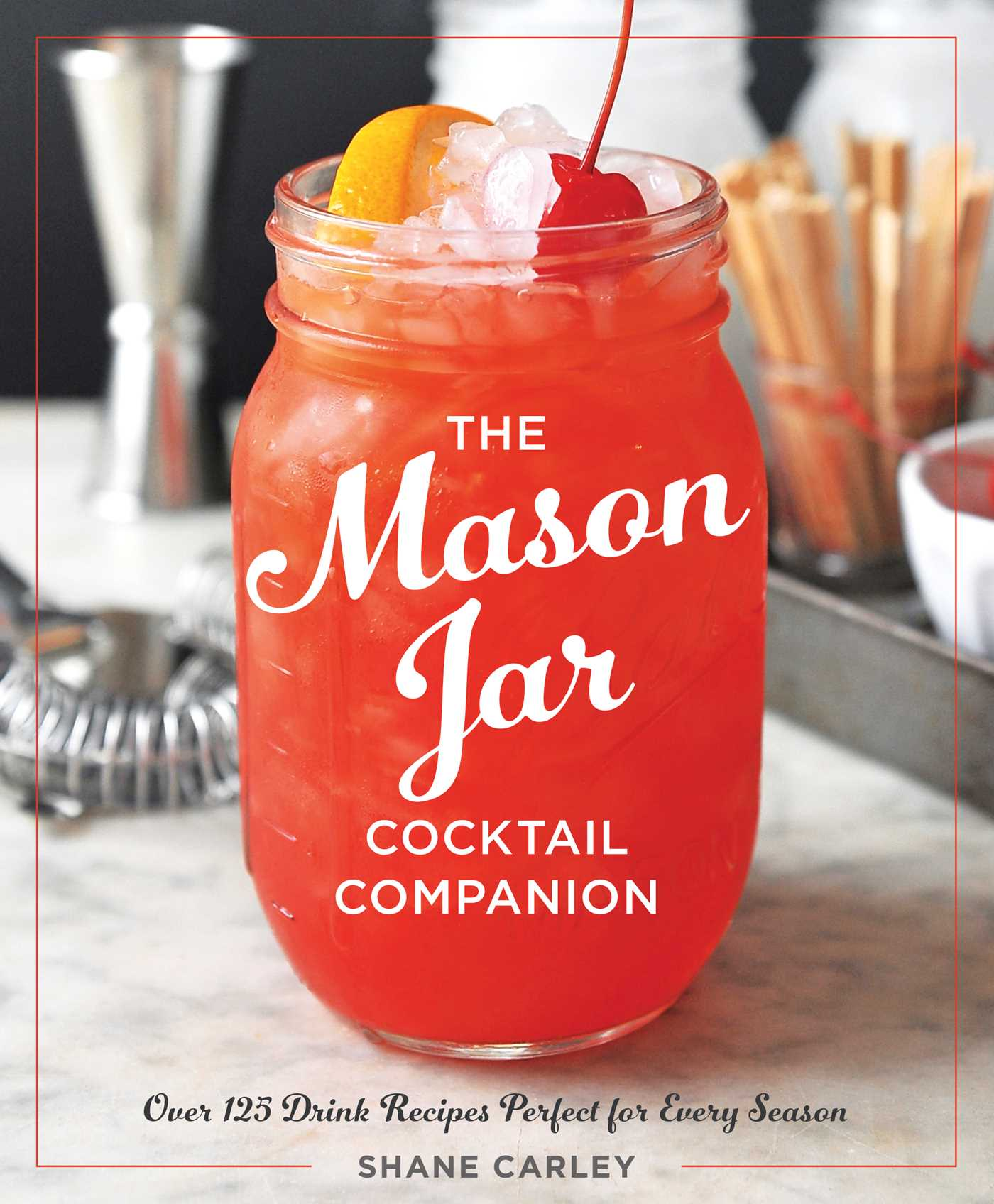 The Mason Jar Cocktail Companion | Book by Shane Carley ...
