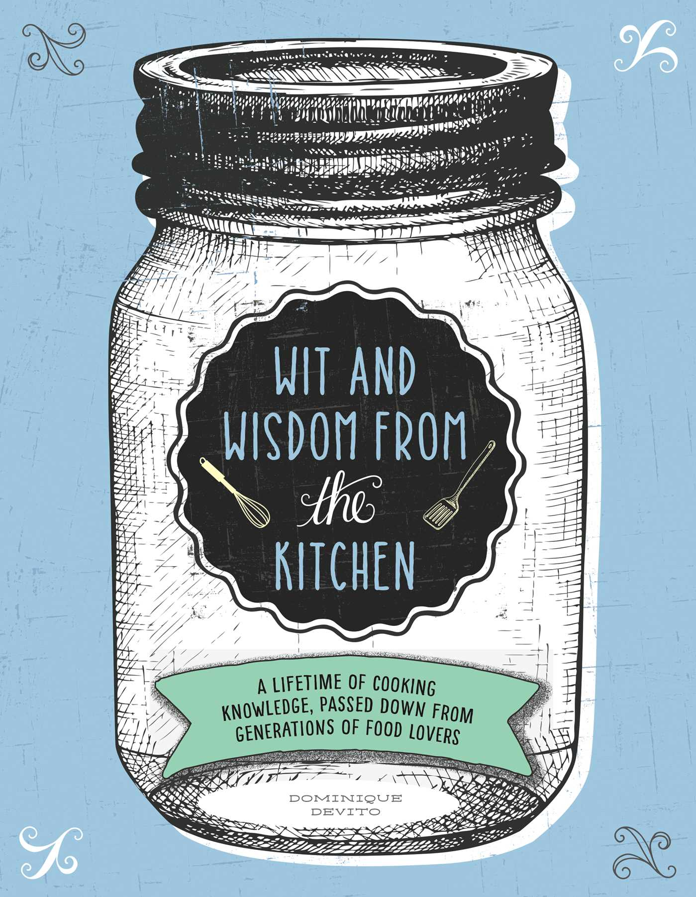 Wit and Wisdom from the Kitchen | Book by Dominique DeVito ...