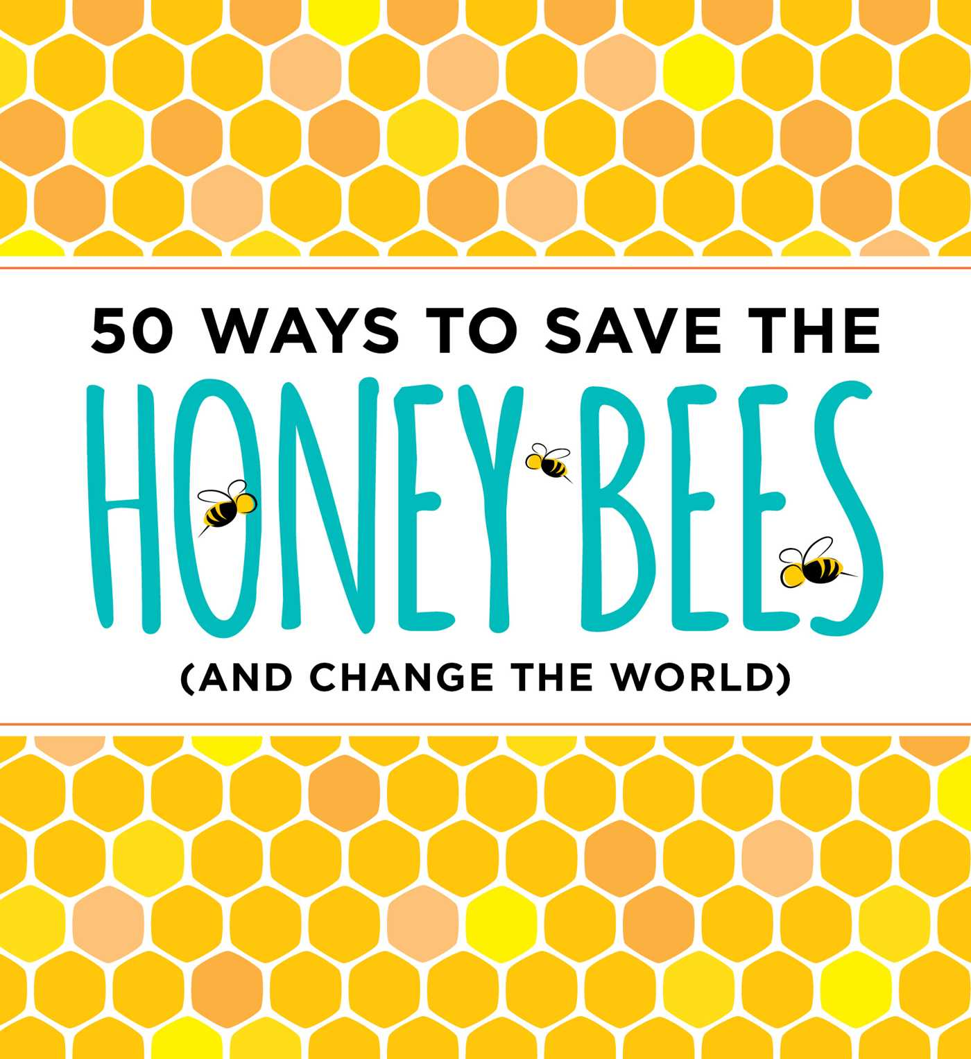 50 ways to save the honey bees and change the world 9781604336481 hr