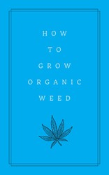 How to Grow Organic Weed