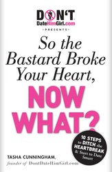DontDateHimGirl.com Presents - So the Bastard Broke Your Heart, Now What?