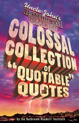 Uncle John's Bathroom Reader Colossal Collection of Quotable Quotes