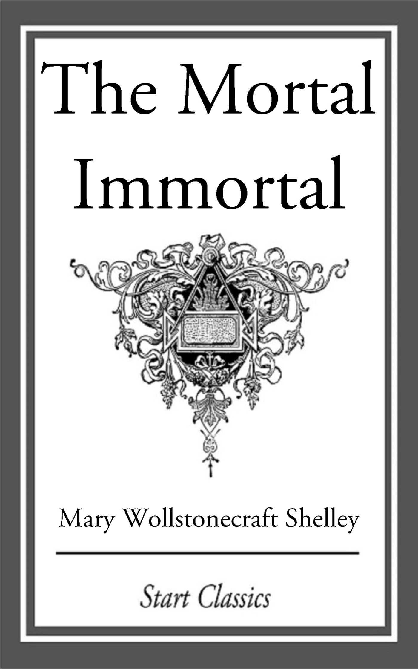 The Mortal Immortal eBook by Mary Wollstonecraft Shelley