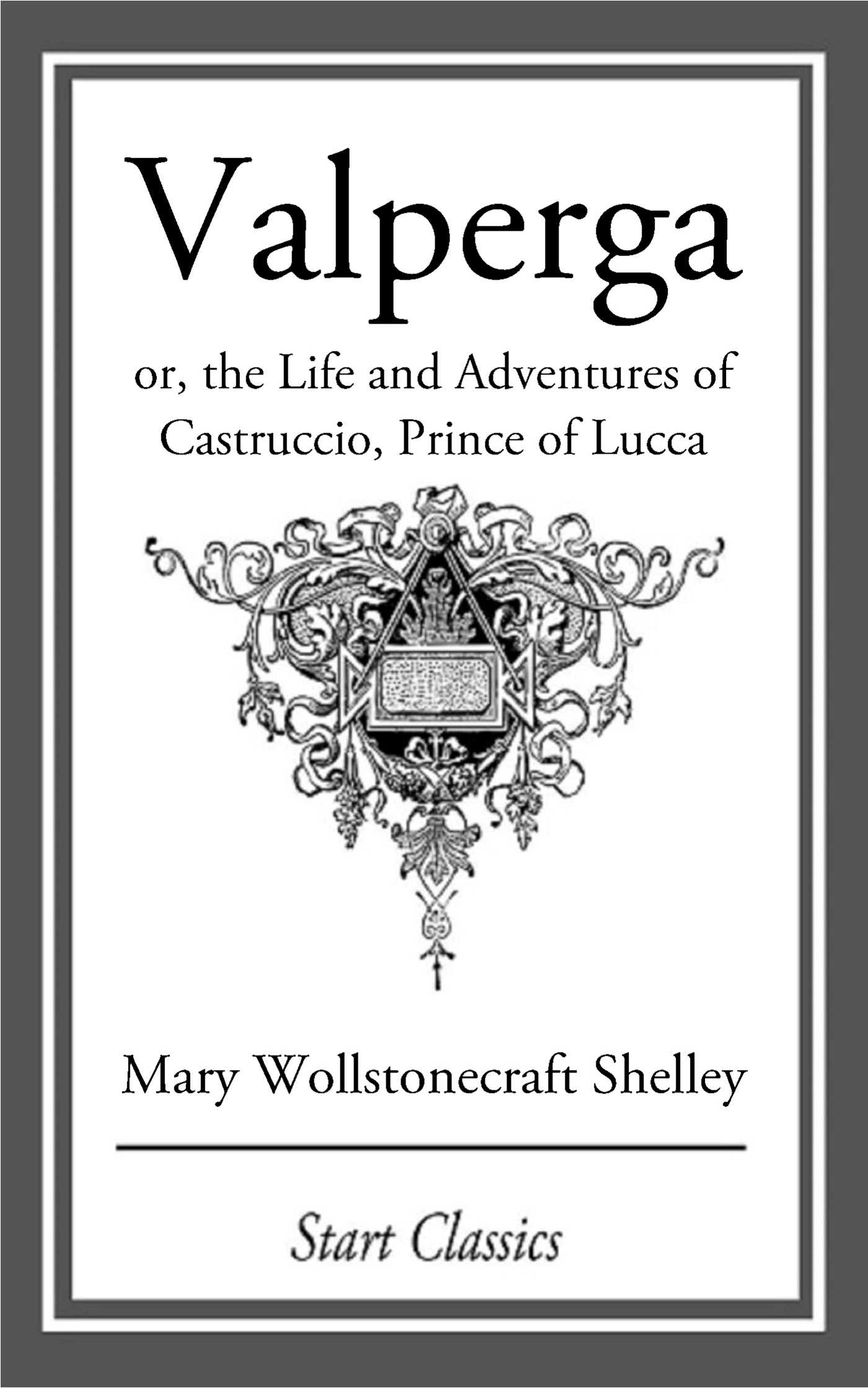 Valperga, or, The life and adventures of Castruccio, Prince of Lucca