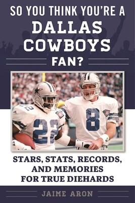 0e7da5ff9 So You Think You're a Dallas Cowboys Fan? | Book by Jaime Aron ...