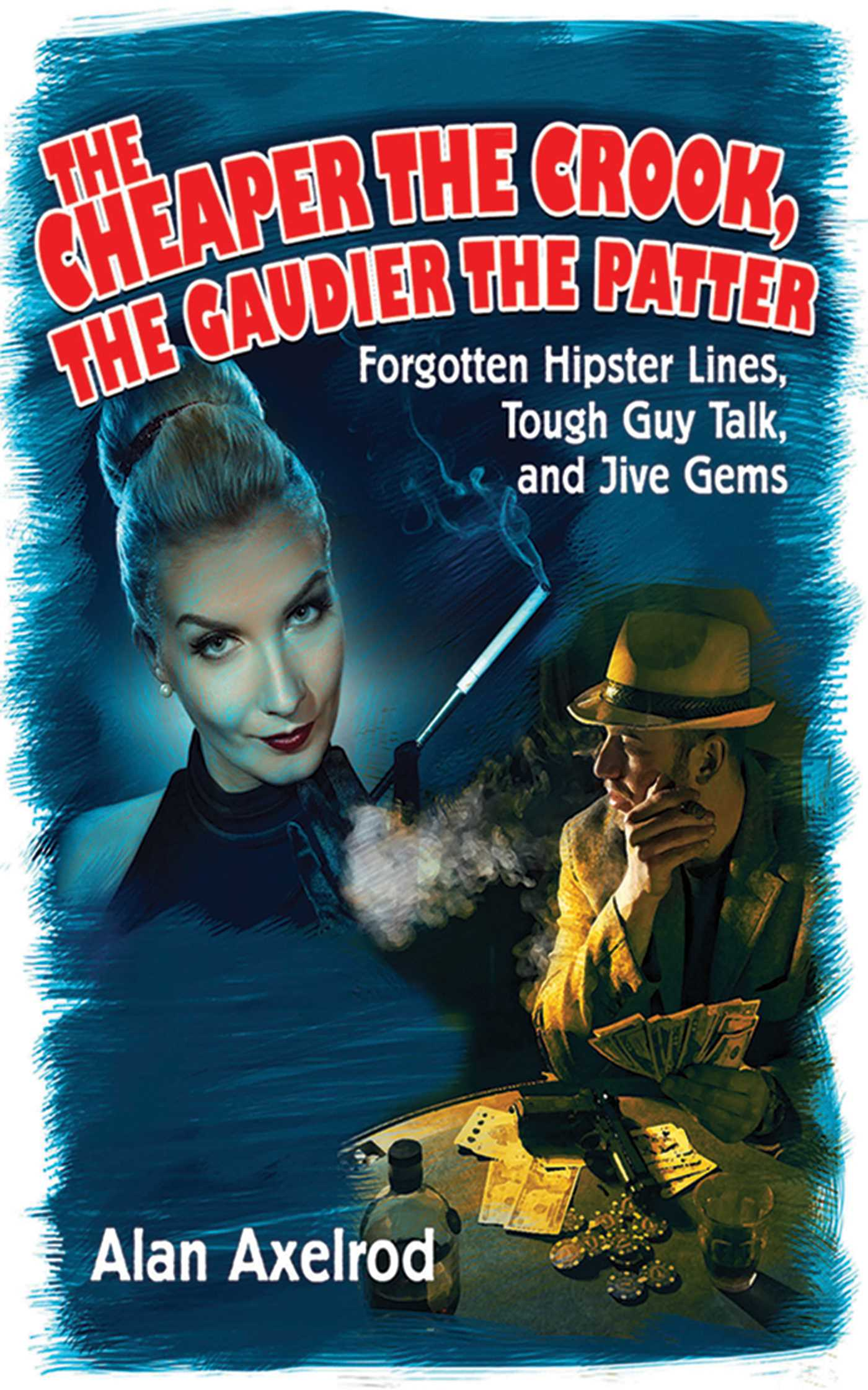 Book Cover Image (jpg): The Cheaper the Crook, the Gaudier the Patter