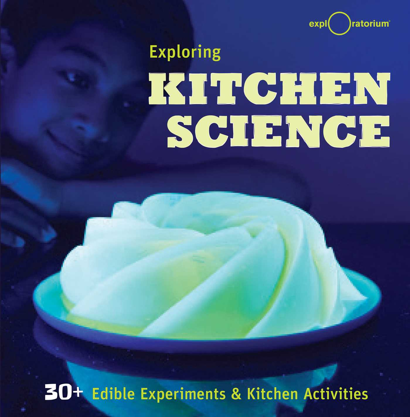 Kitchen For Exploring Foods: Book By The Exploratorium