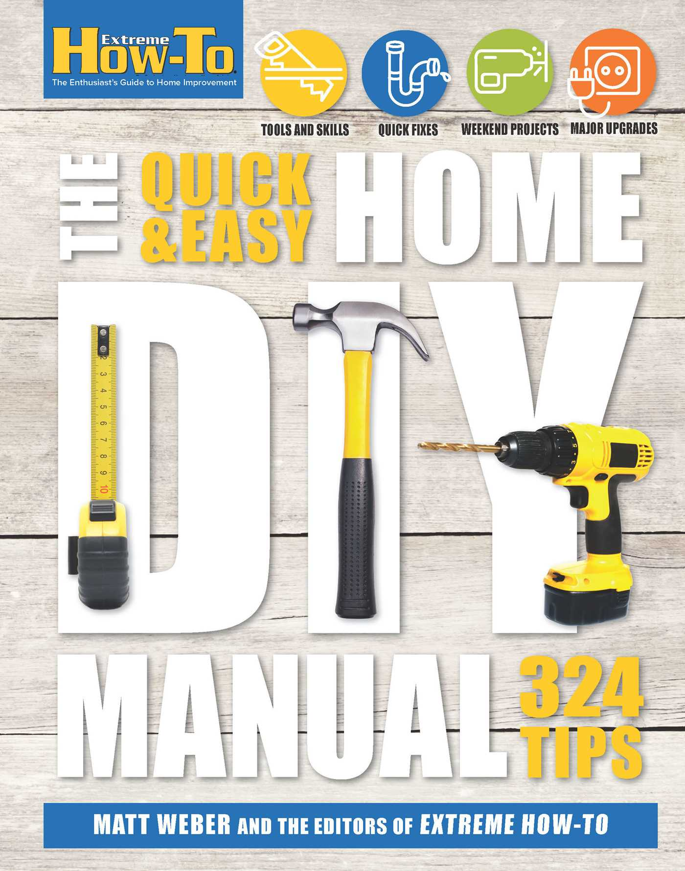 the quick easy home diy manual book by matt weber the editors