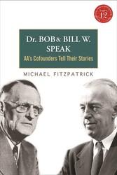Dr Bob and Bill W. Speak